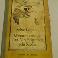 MINUNATA CALATORIE A LUI NILS HOLGERSSON PRIN SUEDIA-SELMA LAGERLOF - Carte de povesti