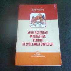 50 DE ACTIVITATI INTERACTIVE PENTRU DEZVOLTAREA COPILULUI - SALLY GOLDBERG