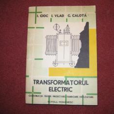 Transformatorul electric - I.Cioc, I.Vlad, G.Calota - Carti Electrotehnica