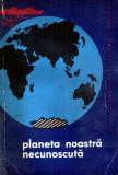 Planeta noastră necunoscută (meteorologie,oceanologie,glaciologie,seismologie...