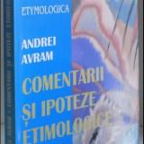 Comentarii si ipoteze etimologice / Andrei Avram