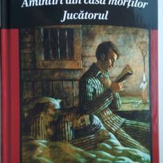 F. M. Dostoievski - Amintiri din casa mortilor. Jucatorul (Biblioteca adevarul ), 2011, F.M. Dostoievski