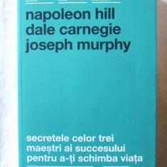 SECRETELE CELOR TREI MAESTRI AI SUCCESULUI PENTRU A-TI SCHIMBA VIATA, N. Hill - Carte afaceri