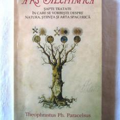 ARS ALCHIMICA. Sapte tratate despre natura, stiinta, arta Spagyrica, Paracelsus - Carte ezoterism