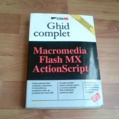 GHID COMPLET-MACROMEDIA FLASH MX ACTIONSCRIPT-WILLIAMR. SANDERS - Carte despre internet
