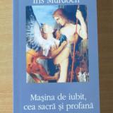 Masina de iubit, cea sacra si profana - Iris Murdoch - Roman, Polirom, Anul publicarii: 2010