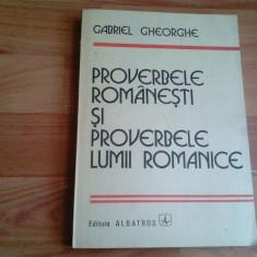 PROVERBELE ROMANESTI SI PROVERBELE LUMII ROMANICE-GABRIEL GHEORGHE - Carte Proverbe si maxime