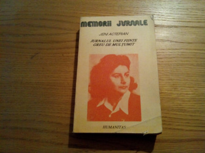 JURNALUL UNEI FIINTE GREU DE MULTUMIT - Jeni Acterian - Humanitas, 1991, 541 p. foto