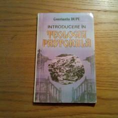 Introducere in TEOLOGIA PASTORALA (vol.I) - Const. Dupu - Societatea Evanghelica - Carti bisericesti