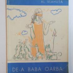 DE-A BABA OARBA de ALEXANDRU VLAHUTA, CONTINE ILUSTRATII DE TRAIAN BRADEANU - Carte de povesti