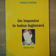 UN IMPOSTOR IN HAINA LEGIONARA de MIHAI STAVRI - Istorie