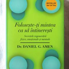 FOLOSESTE-TI MINTEA CA SA INTINERESTI. Secretele regenerarii fizice, emotionale - Carte Dietoterapie