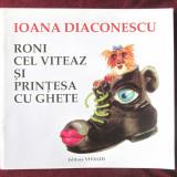"""""""RONI CEL VITEAZ SI PRINTESA CU GHETE"""", Ioana Diaconescu, 2004. Carte noua - Carte de povesti"""