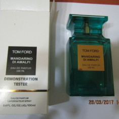PARFUM TESTER TOM FORD MANDARINO DI AMALFI -- 100 ML -SUPER PRET! - Parfum unisex Tom Ford, Apa de parfum