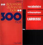 Dictionaire du français facile 300 mots + Vocabulaire orthographique Larousse