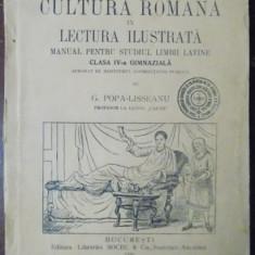 CULTURA ROMANA IN LITERATURA ILUSTRATA, CLASA V LICEALA de G. POPA LISSEANU, IULIU VALORI, CEZAR PAPACOSTEA, Bucuresti 1929 - Manual scolar