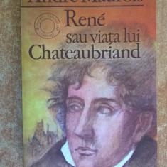 Andre Maurois - Rene sau viata lui Chateaubriand