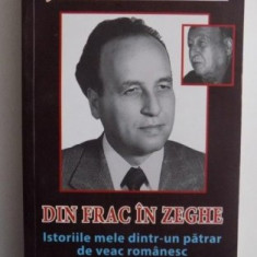 Stefan Andrei/ Din frac in zeghe istoriile mele dintr-un patrar de veac romanesc - Istorie