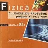 FIZICA CULEGERE DE PROBLEME PROPUSE SI REZOLVATE CLASA A XI-A - M. Chirita - Carte Fizica