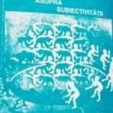 Vasile Frateanu - Eseu asupra subiectivitatii - Filosofie