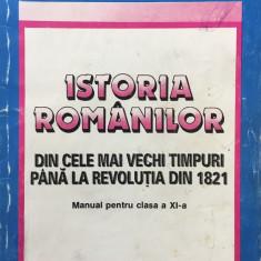ISTORIA ROMANILOR DIN CELE MAI VECHI TIMPURI PANA LA REVOLUTIA DIN 1821 - Manual scolar, Clasa 11, Istorie