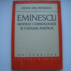 Eminescu. Modele cosmologice si viziunea poetica - Ioana Em. Petrescu - Studiu literar