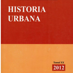 Historia Urbana - Tomul XX - Autor(i): Academia Romana - Comisia de - Istorie