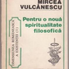 Mircea Vulcanescu - Pentru o noua spiritualitate filosofica - Filosofie