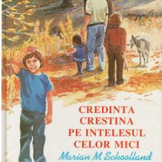 Credinta crestina pe intelesul celor mici - Autor(i): Marian M. Schoolland - Carti Crestinism