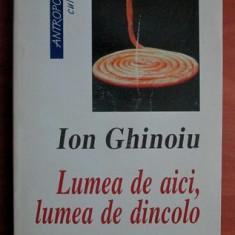 Lumea de aici, lumea de dincolo: ipostaze romanesti ale nemuririi / Ion Ghinoiu