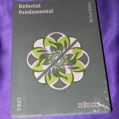 Michael Balint - Defectul fundamental. Noua. sigilata (f5034 - Carte Psihologie, Trei