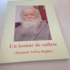UN ICONAR DE SUFLETE- PARINTELE SOFIAN BOGHIU. MARTURII - Carti ortodoxe