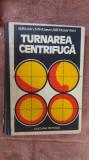 Turnarea Centrifuga IUDIN, LEVIN, ROZENFELD ,CARTEA ESTE CA NOUA .