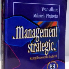 MANAGEMENT STRATEGIC, STRATEGIILE SUCCESULUI IN AFACERI de YVAN ALLAIRE, MIHAELA FIRSIROTU, 1998 - Carte Marketing