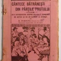 CANTECE BATRANESTI DIN PARTILE PRUTULUI, CU O INTRODUCERE DESPRE BALADELE POPULARE DE ASTAZI SI CU UN GLOSAR LA SFARSIT de D. FURTUNA, 1927 - Carte Fabule