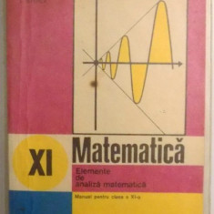 MATEMATICA, ELEMENTE DE ANALIZA MATEMATICA, MANUAL PENTRU CLASA A XI-A de GH. GUSSI ... T. STOICA, 1980 - Carte Matematica