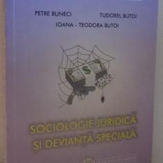 SOCIOLOGIE JURIDICA SI DEVIANTA SPECIALA de PETRE BUNECI...IOANA TEODORA BUTOI, 2001