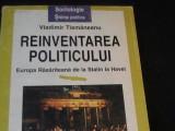 REINVENTAREA POLITICULUI-VLADIMIR TISMANEANU-285 PG A 4-, Alta editura