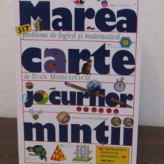MAREA CARTE A JOCURILOR MINTII, 517 de PROBLEME DE LOGICA SI MATEMATICA - Carte Cultura generala