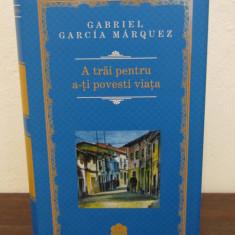A TRAI PENTRU A-TI POVESTI VIATA (RAO, AN 2014)- GABRIEL GARCIA MARQUEZ - Roman