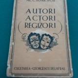 AUTORI ACTORI ȘI REGIZORI/ AL.C. IONESCU/ ED. CUGETAREA GEORGESCU DELAFRAS/1943 - Carte veche