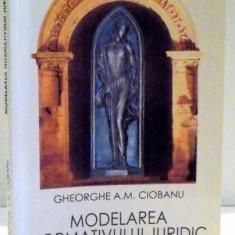 MODELAREA NORMATIVULUI JURIDIC de GHEORGHE A.M. CIOBANU, 2007