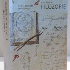 O MARE DE VIN SI UN STROP DE FILOZOFIE de FRITZ ALLHOFF, 2017 - Carte Psihologie