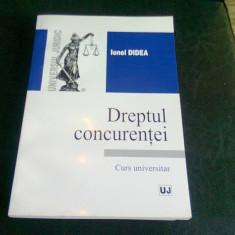 DREPTUL CONCURENTEI - IONEL DIDEA - Carte Drept comercial
