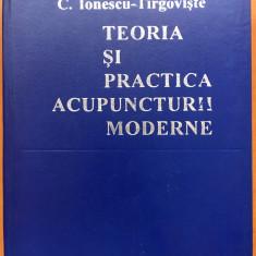 TEORIA SI PRACTICA ACUPUNCTURII MODERNE - C. Ionescu-Tirgoviste - Carte Medicina alternativa