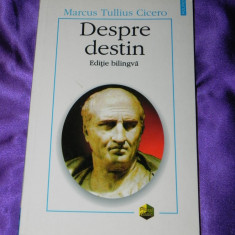 Cicero - Despre destin. Editie bilingva latina romana (f0461 - Filosofie