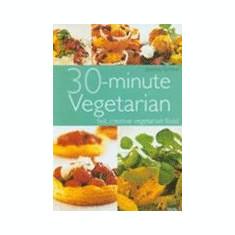 30-minute Vegetarian - Carte Retete culinare internationale