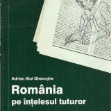 Adrian Alui Gheorghe - ROMANIA PE INTELESUL TUTUROR (CU AUTOGRAF) - Carti Crestinism