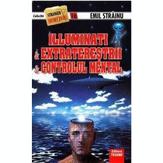 Illuminati si Extraterestrii. Controlul mental - Emil Strainu - Carte masonerie