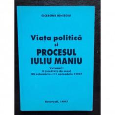 VIATA POLITICA SI PROCESUL IULIU MANIU- CICERONE IONITOIU - Carte Politica